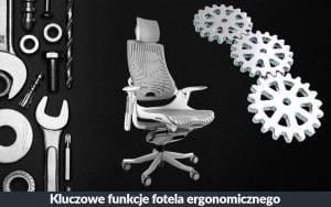 Najważniejsze regulacje w fotelu ergonomicznym. Kluczowe udogodnienia krzesła biurowego