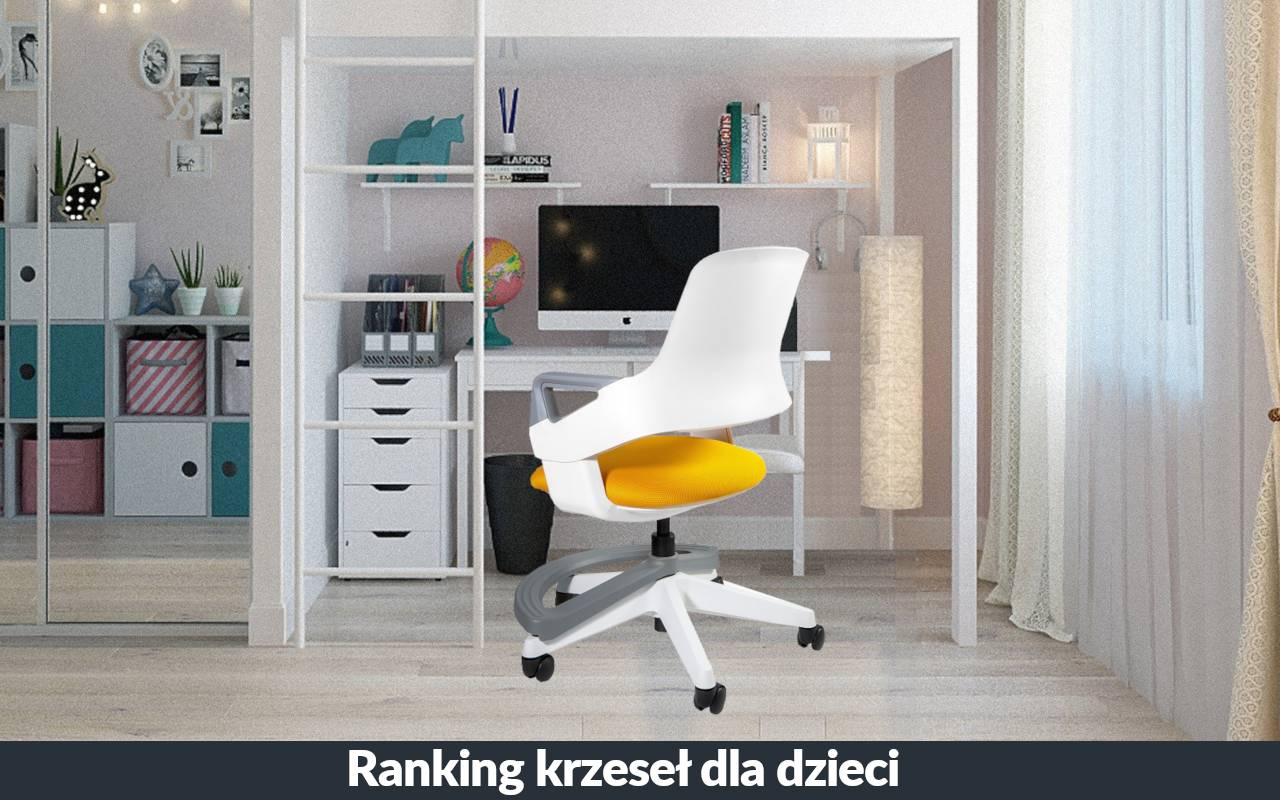 Najlepsze krzesło dla dziecka. Ranking foteli do nauki dla dzieci i młodzieży.